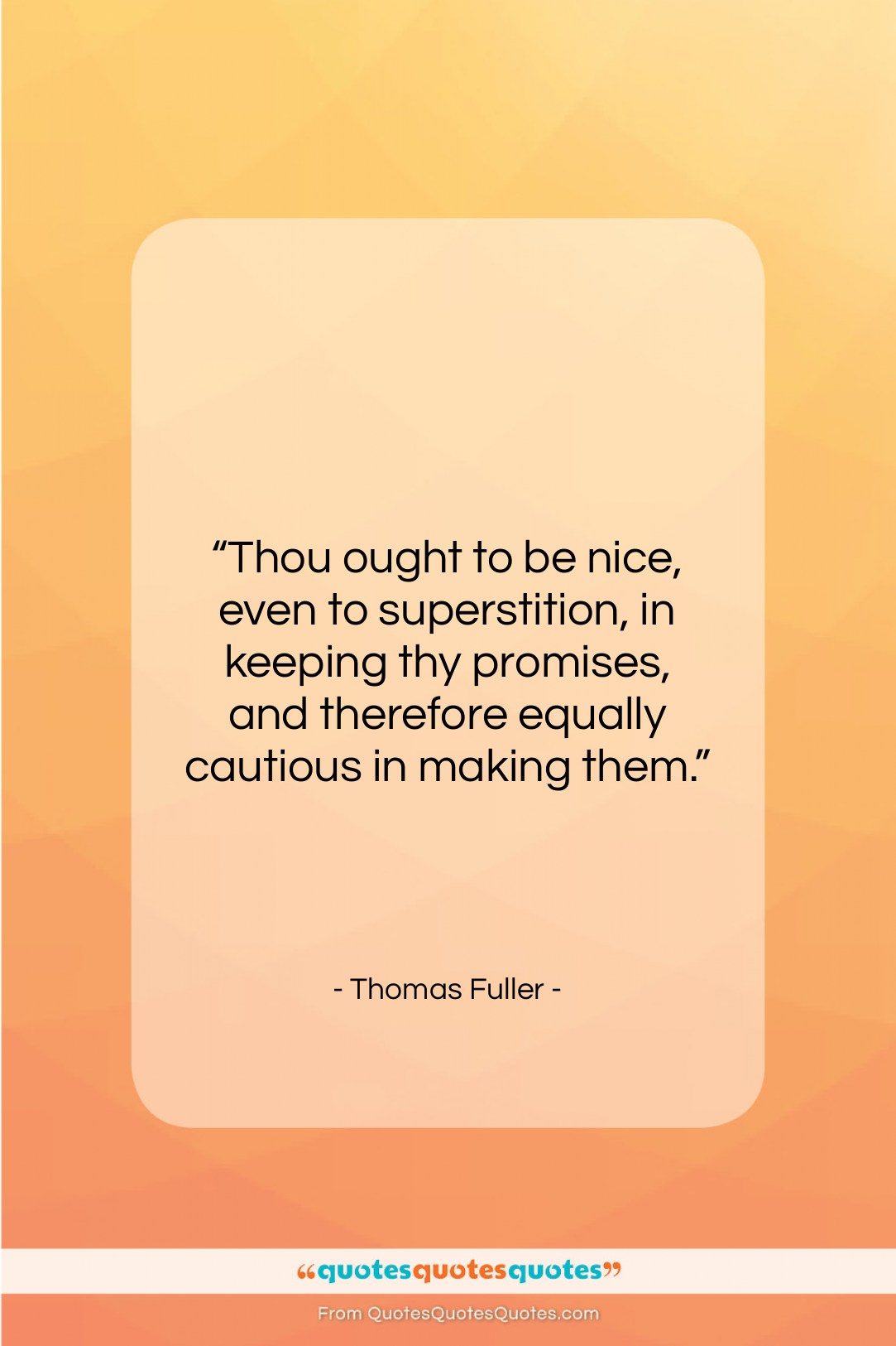 """Thomas Fuller quote: """"Thou ought to be nice, even to…""""- at QuotesQuotesQuotes.com"""