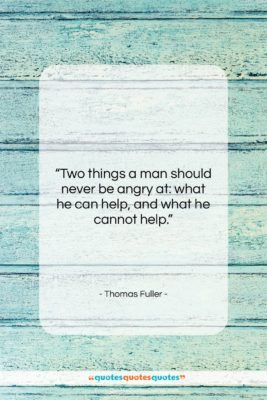 """Thomas Fuller quote: """"Two things a man should never be…""""- at QuotesQuotesQuotes.com"""