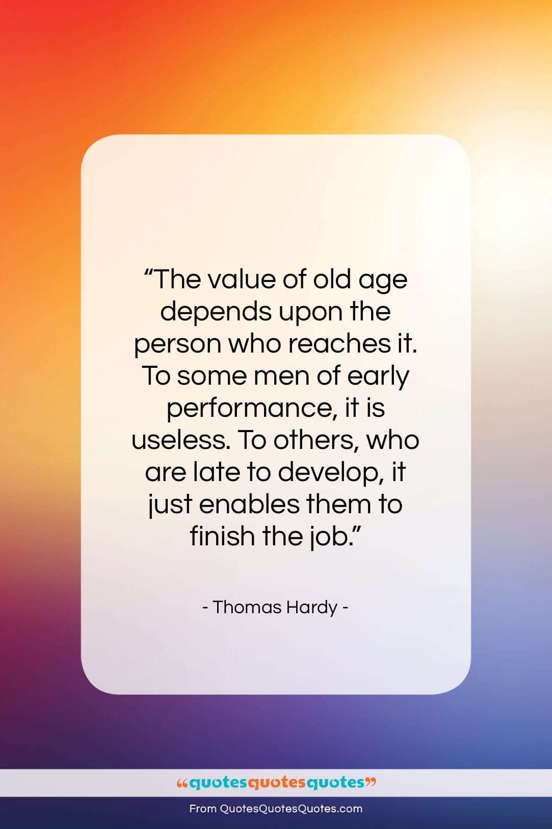 """Thomas Hardy quote: """"The value of old age depends upon…""""- at QuotesQuotesQuotes.com"""