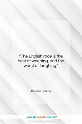 "Thomas Hearne quote: ""The English race is the best at…""- at QuotesQuotesQuotes.com"