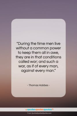 "Thomas Hobbes quote: ""During the time men live without a…""- at QuotesQuotesQuotes.com"