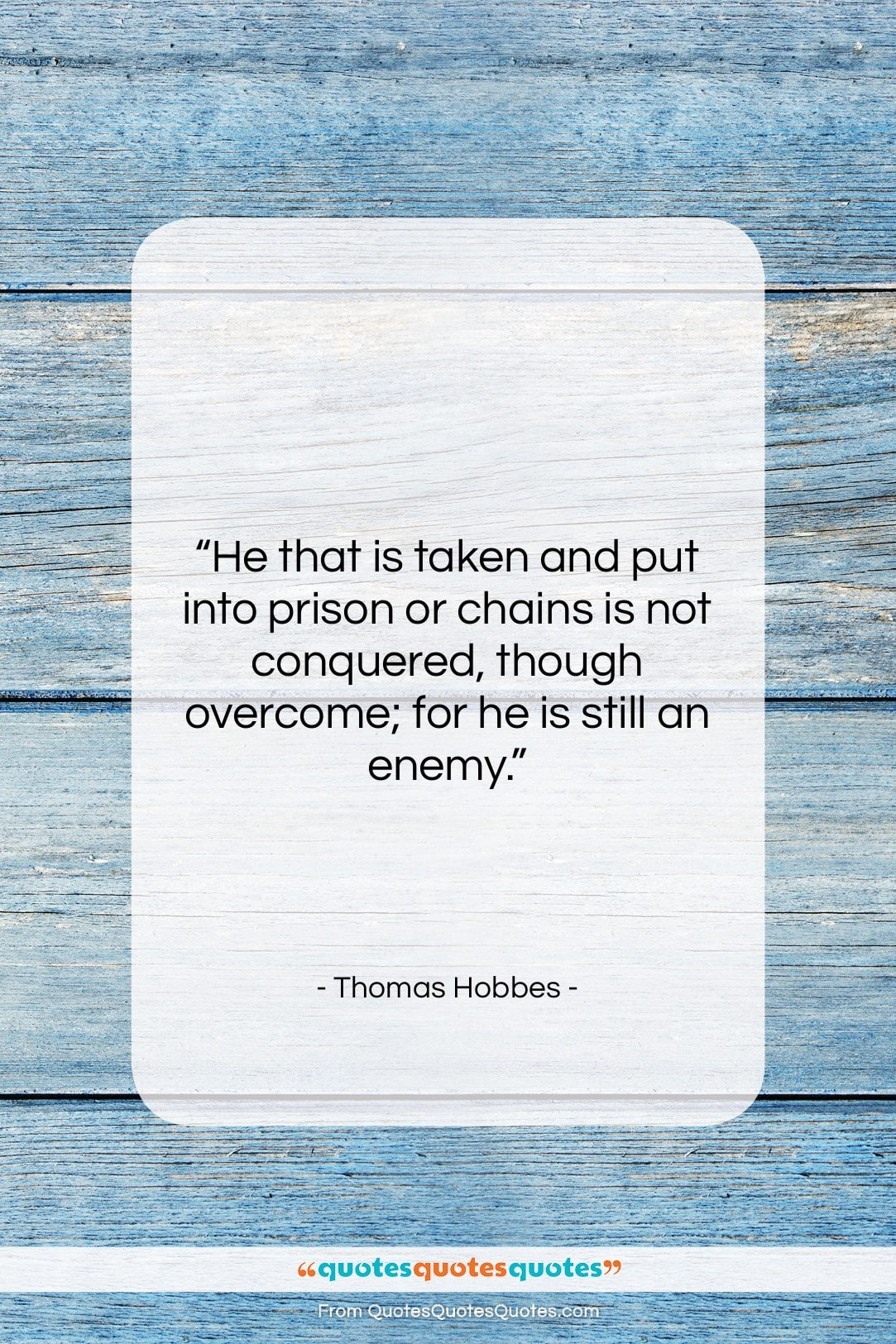 """Thomas Hobbes quote: """"He that is taken and put into…""""- at QuotesQuotesQuotes.com"""