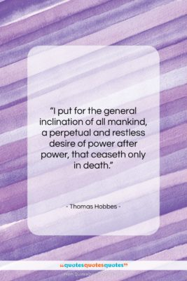 """Thomas Hobbes quote: """"I put for the general inclination of…""""- at QuotesQuotesQuotes.com"""