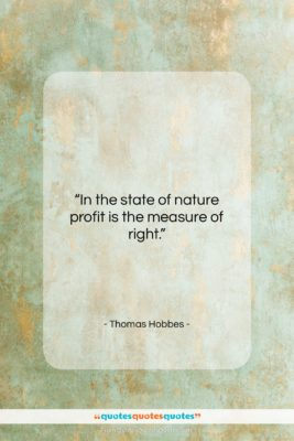 """Thomas Hobbes quote: """"In the state of nature profit is…""""- at QuotesQuotesQuotes.com"""