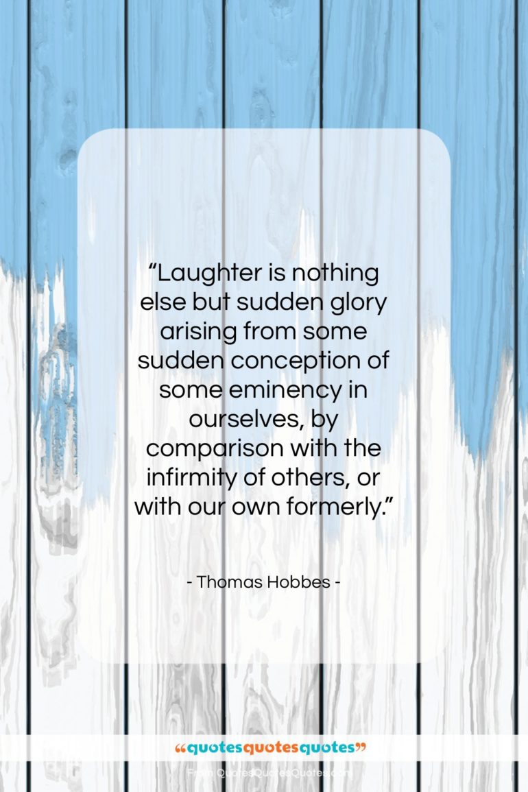 """Thomas Hobbes quote: """"Laughter is nothing else but sudden glory…""""- at QuotesQuotesQuotes.com"""