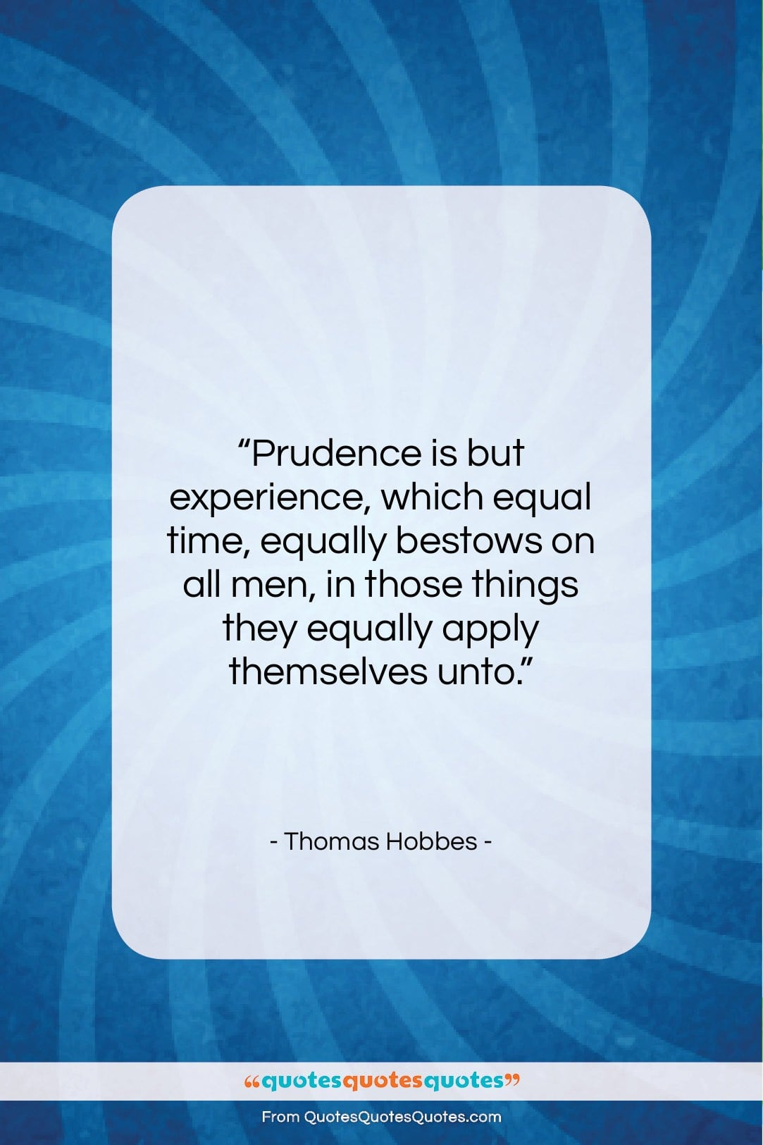 """Thomas Hobbes quote: """"Prudence is but experience, which equal time,…""""- at QuotesQuotesQuotes.com"""