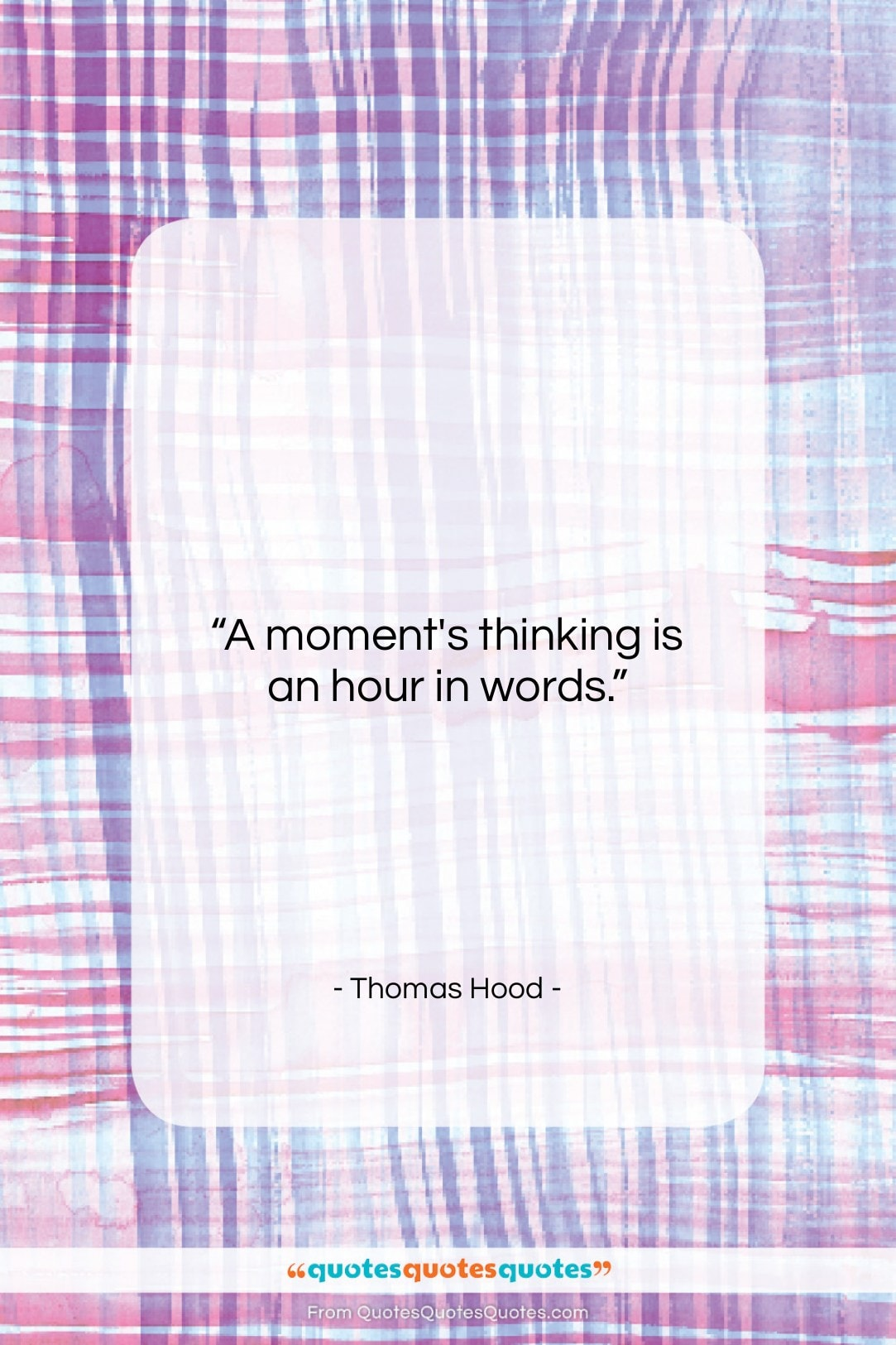 "Thomas Hood quote: ""A moment's thinking is an hour in…""- at QuotesQuotesQuotes.com"