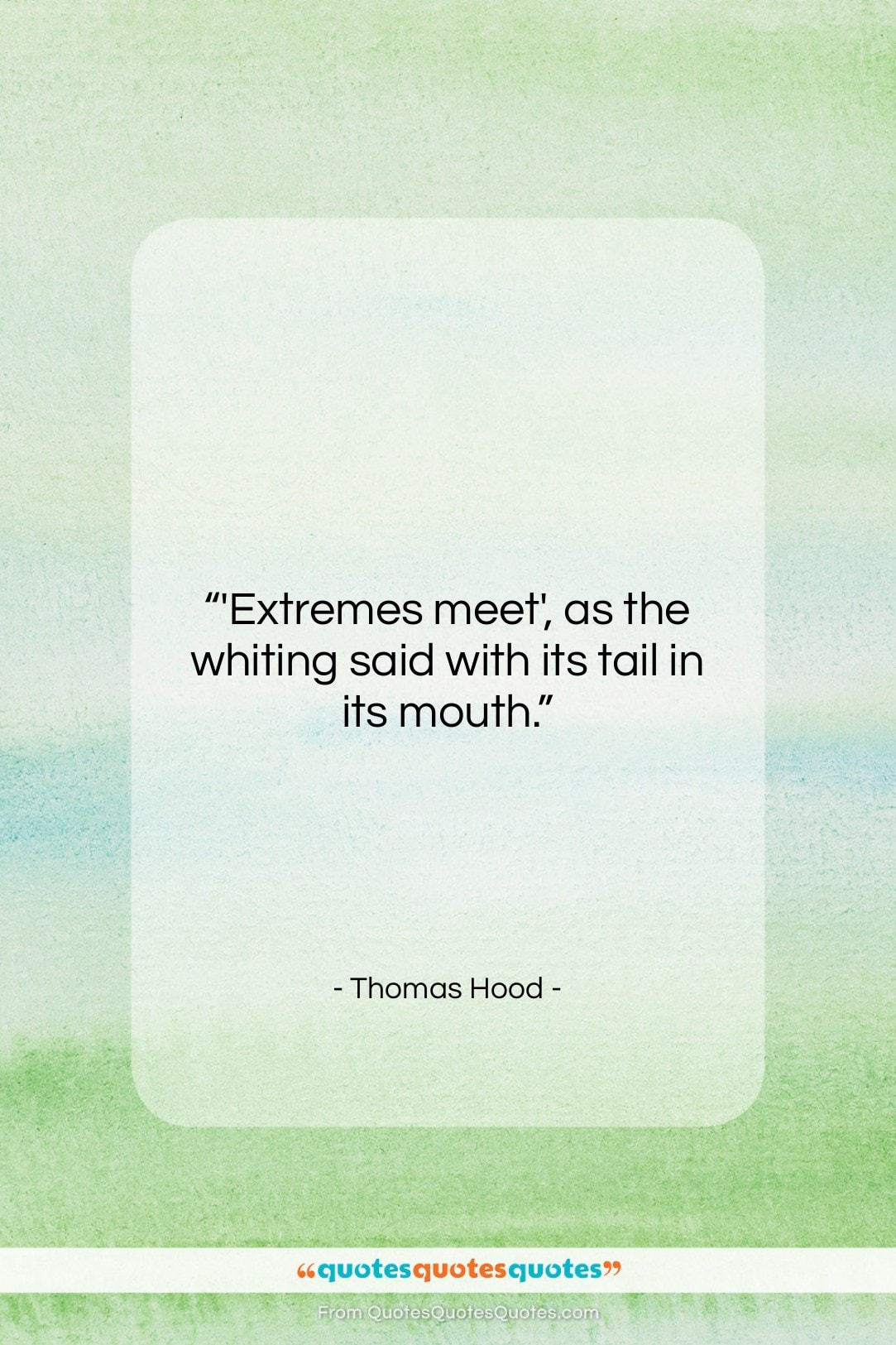 """Thomas Hood quote: """"'Extremes meet', as the whiting said with…""""- at QuotesQuotesQuotes.com"""