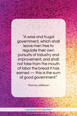 """Thomas Jefferson quote: """"A wise and frugal government, which shall…""""- at QuotesQuotesQuotes.com"""