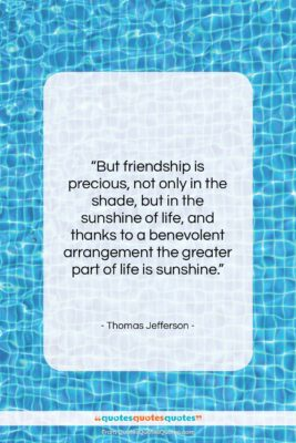 """Thomas Jefferson quote: """"But friendship is precious, not only in…""""- at QuotesQuotesQuotes.com"""