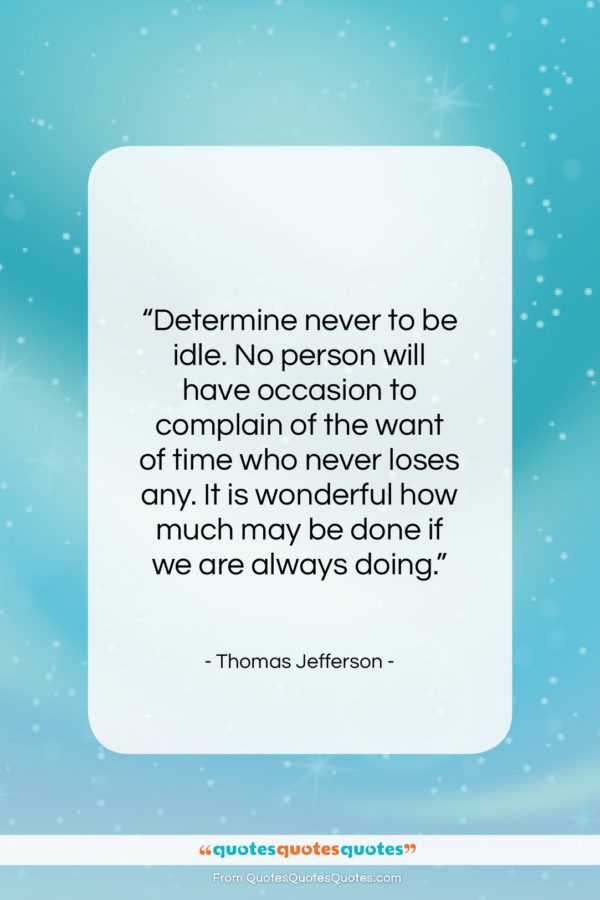 "Thomas Jefferson quote: ""Determine never to be idle. No person…""- at QuotesQuotesQuotes.com"