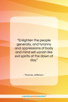 """Thomas Jefferson quote: """"Enlighten the people generally, and tyranny and…""""- at QuotesQuotesQuotes.com"""