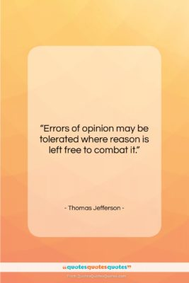 """Thomas Jefferson quote: """"Errors of opinion may be tolerated where…""""- at QuotesQuotesQuotes.com"""