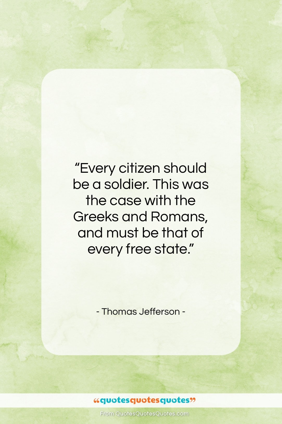 """Thomas Jefferson quote: """"Every citizen should be a soldier. This…""""- at QuotesQuotesQuotes.com"""