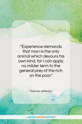 """Thomas Jefferson quote: """"Experience demands that man is the only…""""- at QuotesQuotesQuotes.com"""