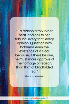 """Thomas Jefferson quote: """"Fix reason firmly in her seat, and…""""- at QuotesQuotesQuotes.com"""