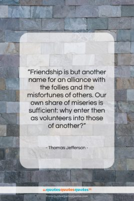 """Thomas Jefferson quote: """"Friendship is but another name for an…""""- at QuotesQuotesQuotes.com"""