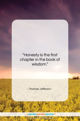 """Thomas Jefferson quote: """"Honesty is the first chapter in the…""""- at QuotesQuotesQuotes.com"""