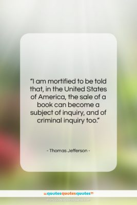 """Thomas Jefferson quote: """"I am mortified to be told that,…""""- at QuotesQuotesQuotes.com"""