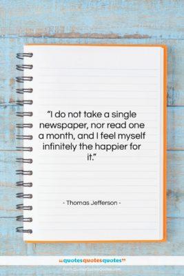 "Thomas Jefferson quote: ""I do not take a single newspaper,…""- at QuotesQuotesQuotes.com"