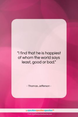 """Thomas Jefferson quote: """"I find that he is happiest of…""""- at QuotesQuotesQuotes.com"""