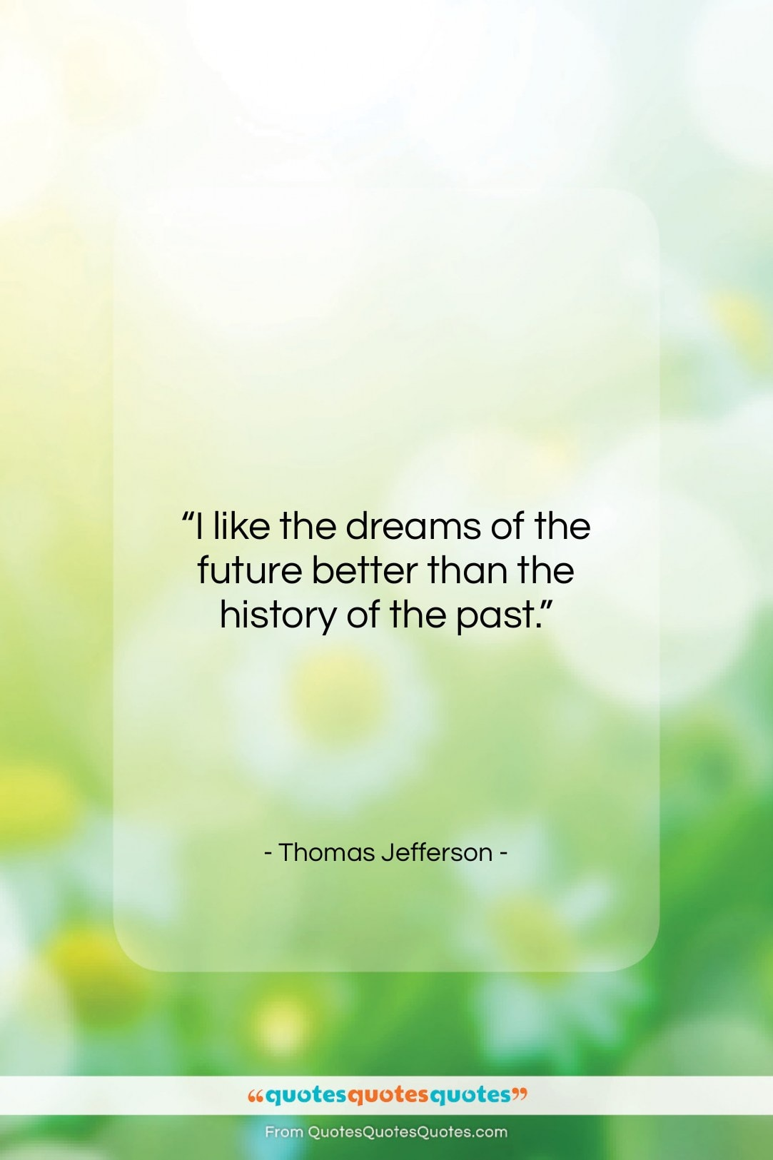 """Thomas Jefferson quote: """"I like the dreams of the future…""""- at QuotesQuotesQuotes.com"""