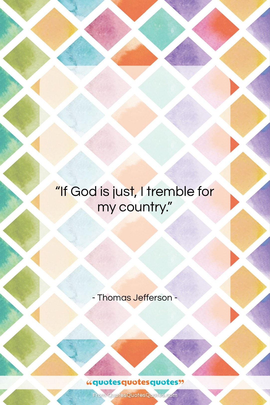 """Thomas Jefferson quote: """"If God is just, I tremble for…""""- at QuotesQuotesQuotes.com"""