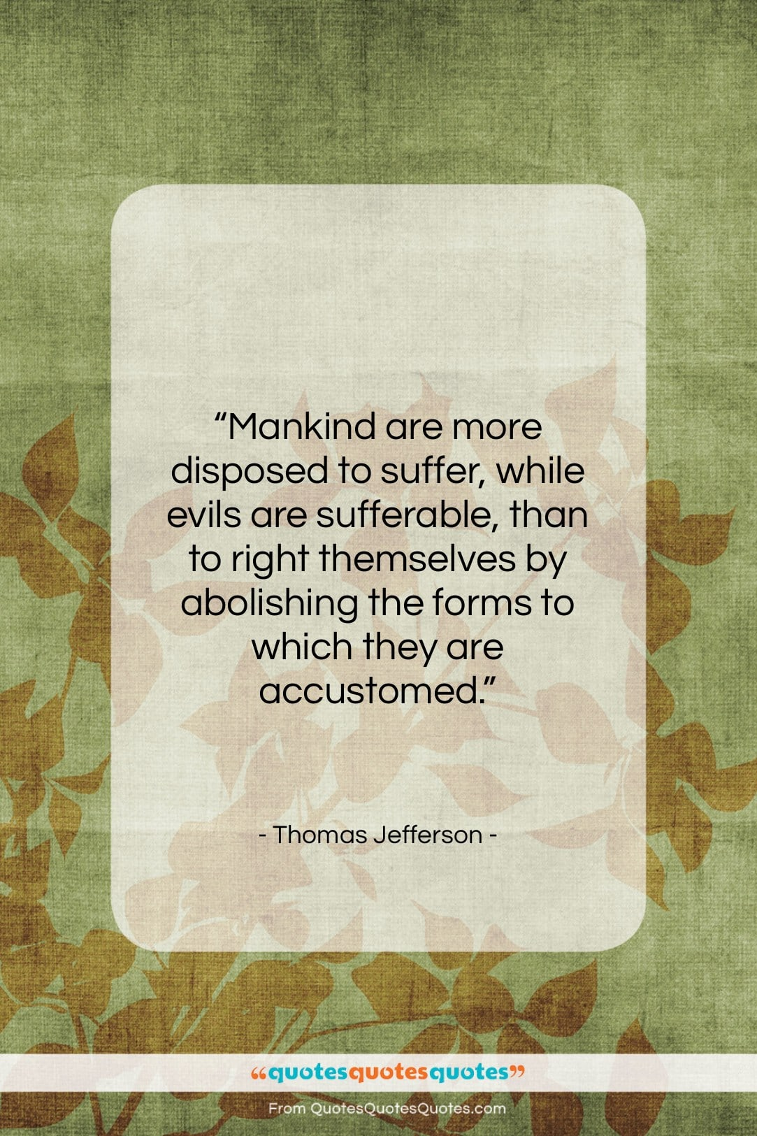 """Thomas Jefferson quote: """"Mankind are more disposed to suffer, while…""""- at QuotesQuotesQuotes.com"""