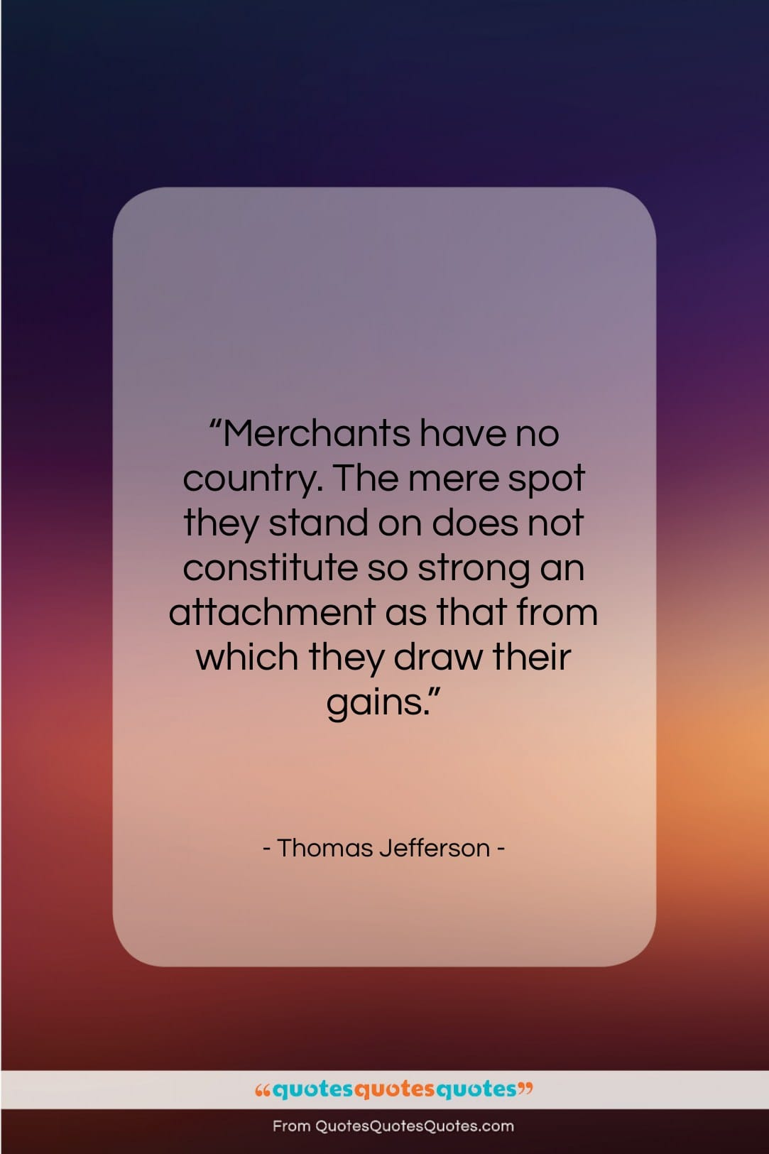 """Thomas Jefferson quote: """"Merchants have no country. The mere spot…""""- at QuotesQuotesQuotes.com"""