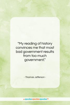 "Thomas Jefferson quote: ""My reading of history convinces me that…""- at QuotesQuotesQuotes.com"