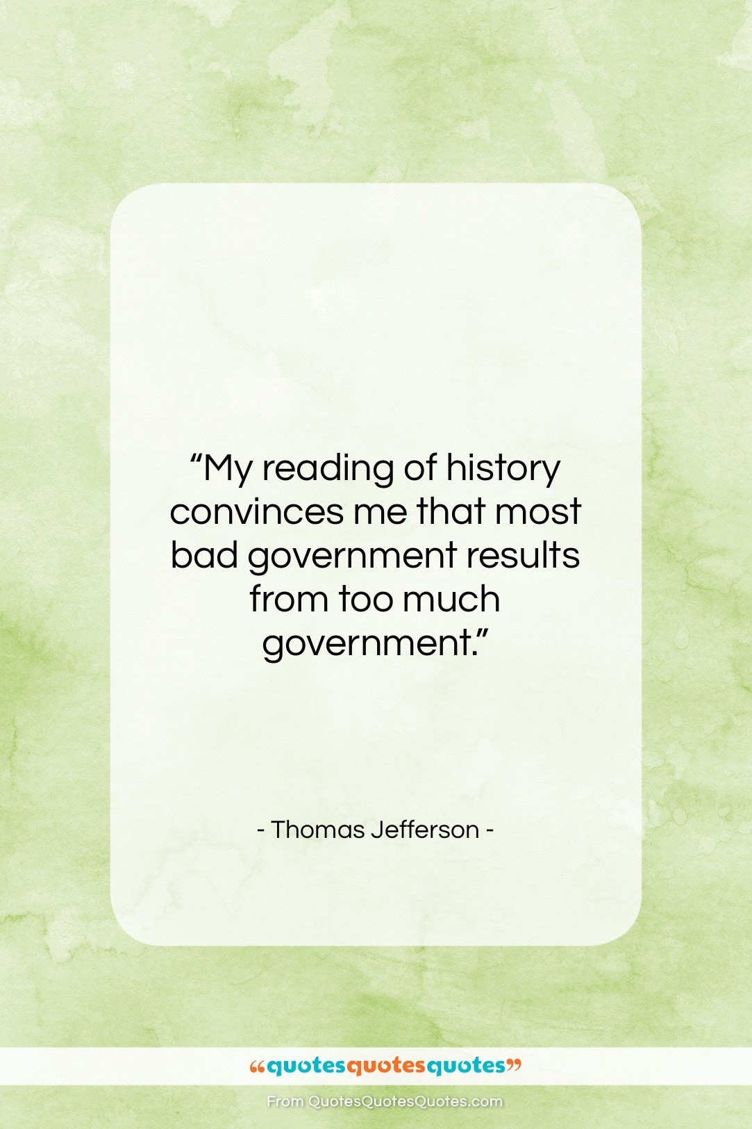 """Thomas Jefferson quote: """"My reading of history convinces me that…""""- at QuotesQuotesQuotes.com"""