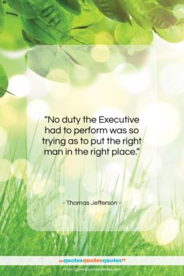 """Thomas Jefferson quote: """"No duty the Executive had to perform…""""- at QuotesQuotesQuotes.com"""