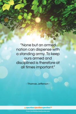 """Thomas Jefferson quote: """"None but an armed nation can dispense…""""- at QuotesQuotesQuotes.com"""