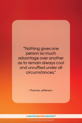"""Thomas Jefferson quote: """"Nothing gives one person so much advantage…""""- at QuotesQuotesQuotes.com"""