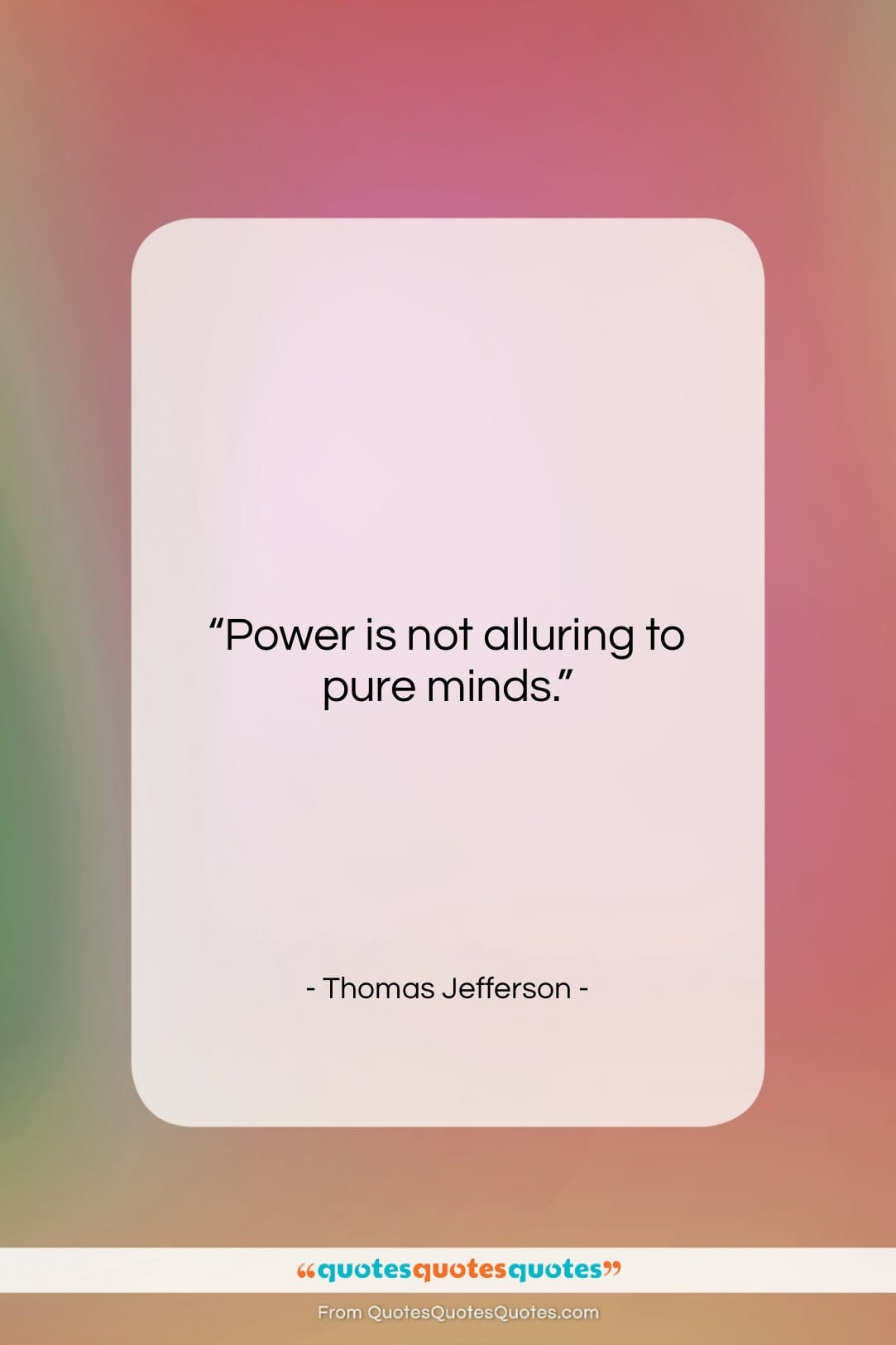 """Thomas Jefferson quote: """"Power is not alluring to pure minds….""""- at QuotesQuotesQuotes.com"""