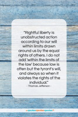 """Thomas Jefferson quote: """"Rightful liberty is unobstructed action according to…""""- at QuotesQuotesQuotes.com"""