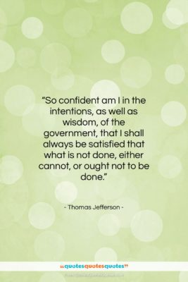"""Thomas Jefferson quote: """"So confident am I in the intentions,…""""- at QuotesQuotesQuotes.com"""