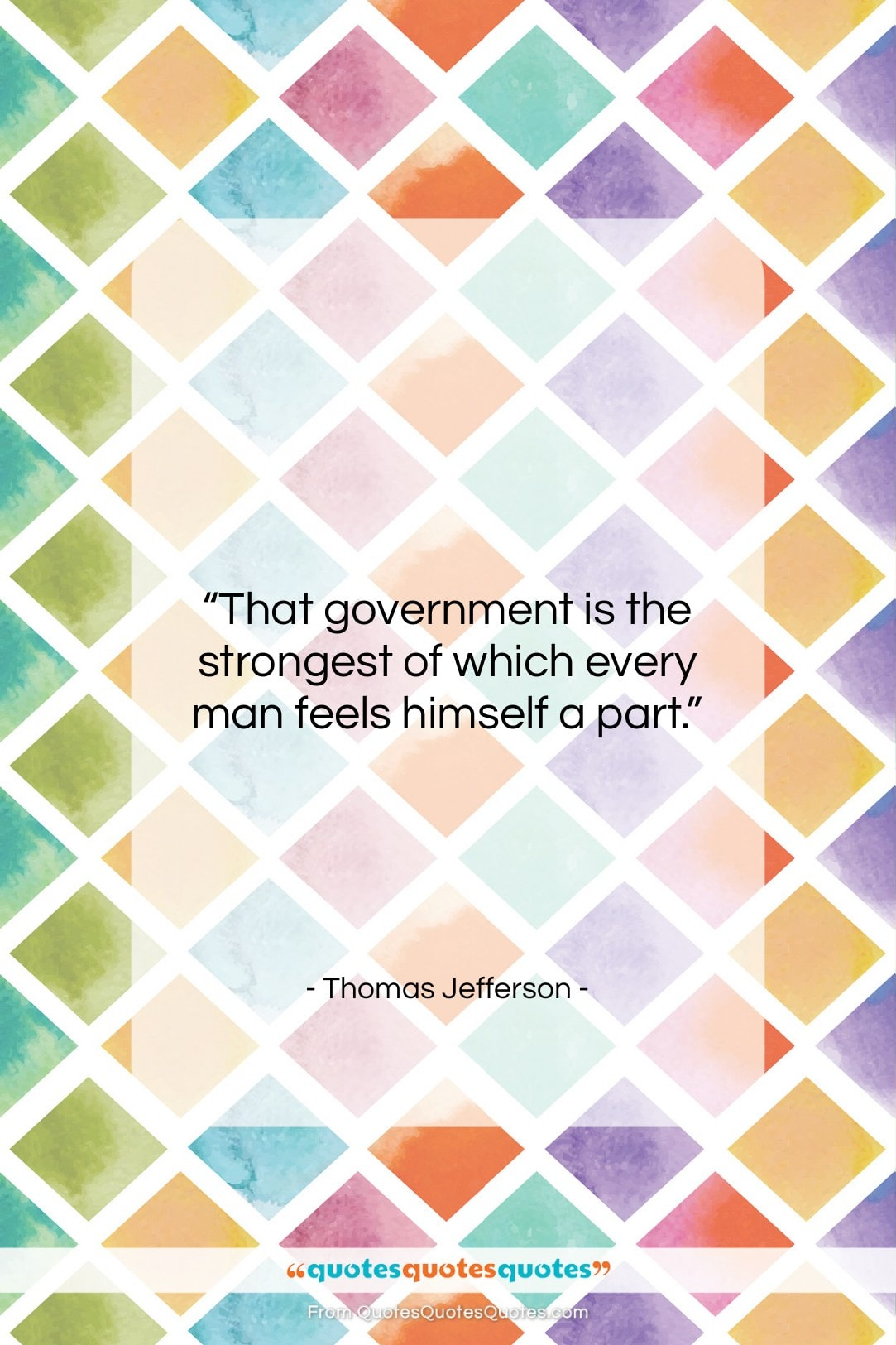 """Thomas Jefferson quote: """"That government is the strongest of which…""""- at QuotesQuotesQuotes.com"""