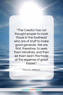 "Thomas Jefferson quote: ""The Creator has not thought proper to…""- at QuotesQuotesQuotes.com"
