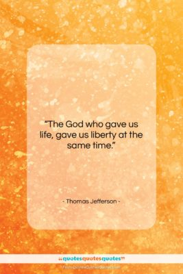 "Thomas Jefferson quote: ""The God who gave us life, gave…""- at QuotesQuotesQuotes.com"