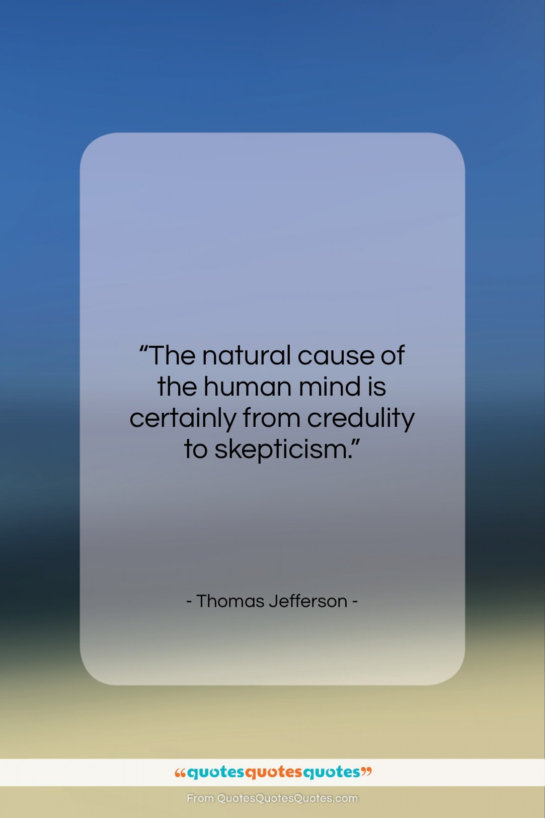 """Thomas Jefferson quote: """"The natural cause of the human mind…""""- at QuotesQuotesQuotes.com"""