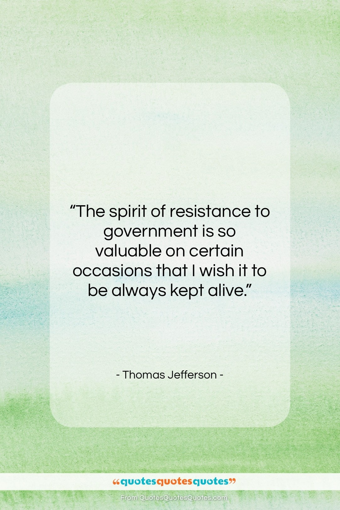 """Thomas Jefferson quote: """"The spirit of resistance to government is…""""- at QuotesQuotesQuotes.com"""