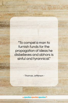"""Thomas Jefferson quote: """"To compel a man to furnish funds…""""- at QuotesQuotesQuotes.com"""