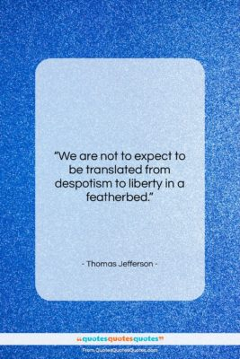 """Thomas Jefferson quote: """"We are not to expect to be…""""- at QuotesQuotesQuotes.com"""