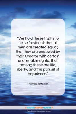 """Thomas Jefferson quote: """"We hold these truths to be self-evident:…""""- at QuotesQuotesQuotes.com"""