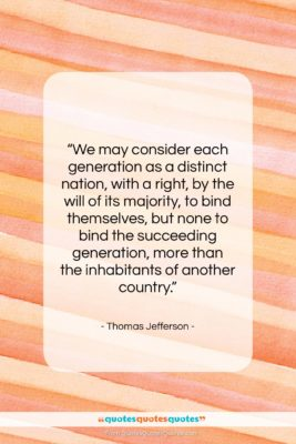 """Thomas Jefferson quote: """"We may consider each generation as a…""""- at QuotesQuotesQuotes.com"""