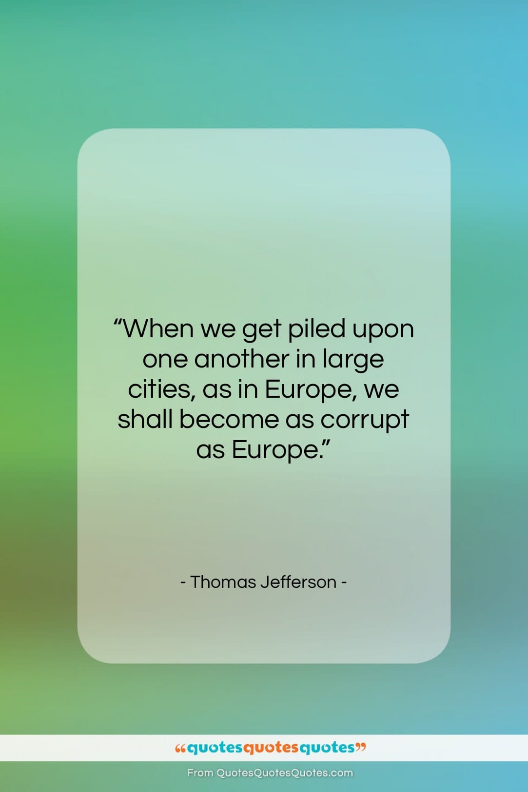 """Thomas Jefferson quote: """"When we get piled upon one another…""""- at QuotesQuotesQuotes.com"""