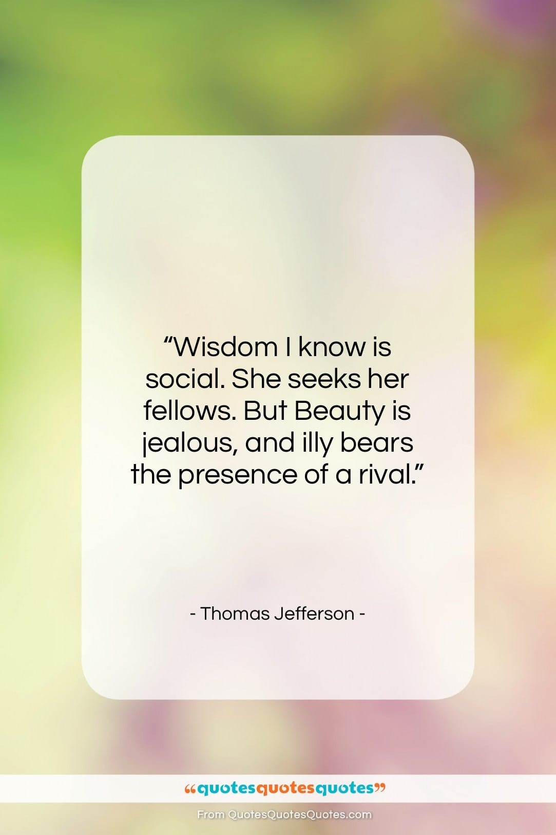 """Thomas Jefferson quote: """"Wisdom I know is social. She seeks…""""- at QuotesQuotesQuotes.com"""