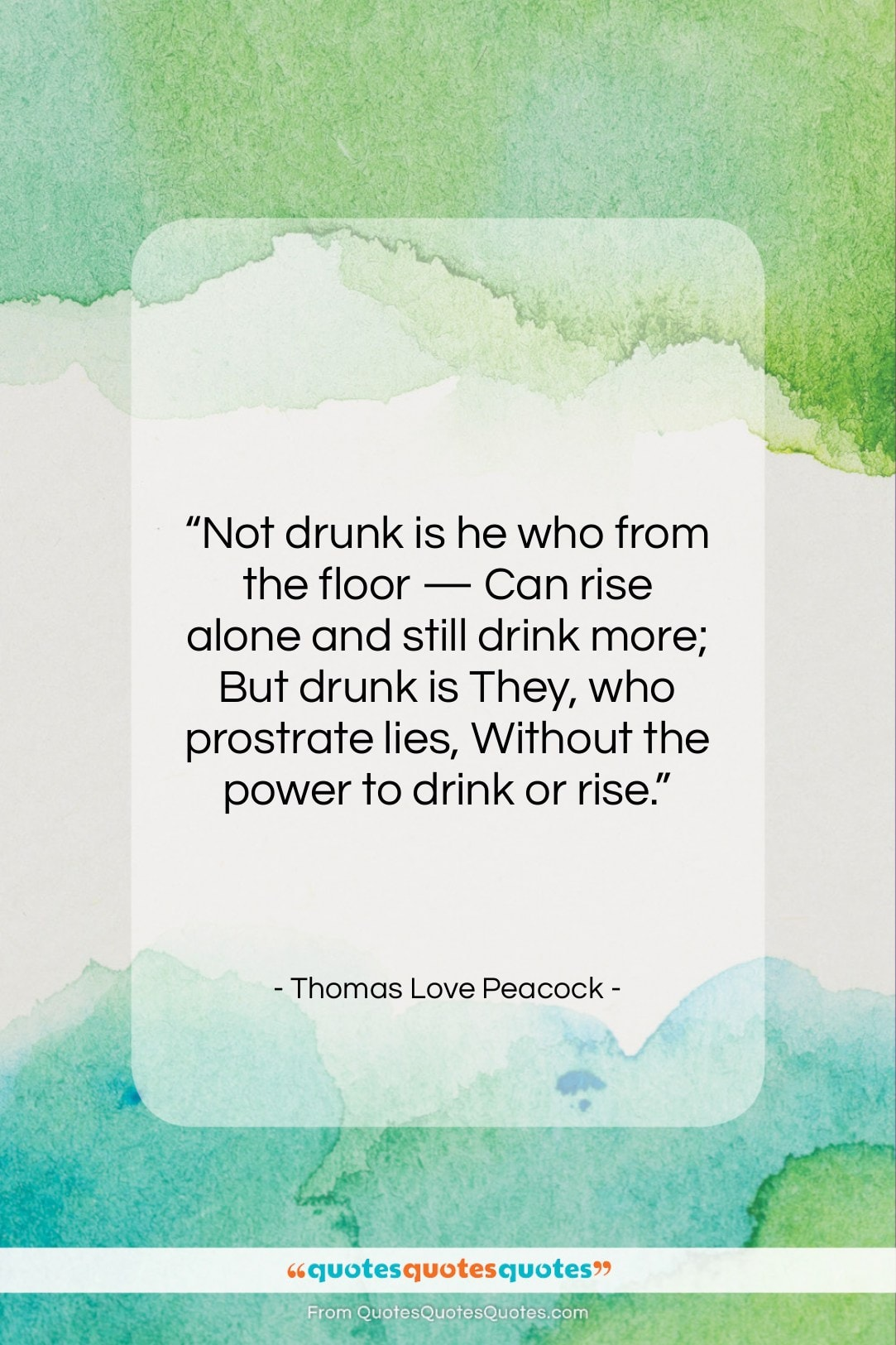 """Thomas Love Peacock quote: """"Not drunk is he who from the…""""- at QuotesQuotesQuotes.com"""