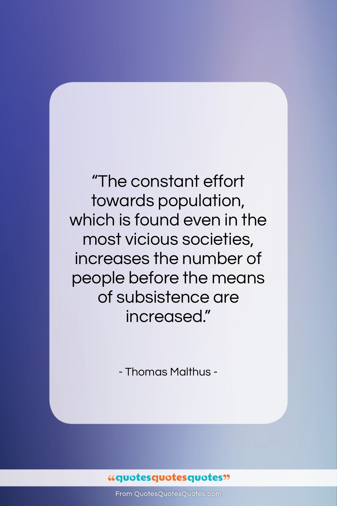 """Thomas Malthus quote: """"The constant effort towards population, which is…""""- at QuotesQuotesQuotes.com"""
